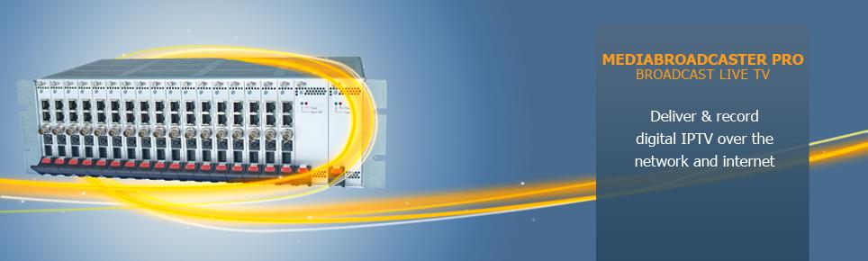 MediaBroadcaster Pro:: Broadcast & Deliver Digital IPTV